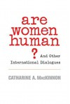Are Women Human?: And Other International Dialogues - Catharine A. MacKinnon