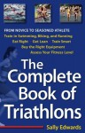 The Complete Book of Triathlons: From Novice to Seasoned Athlete - Sally Edwards