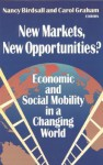 New Markets, New Opportunities?: Economic and Social Mobility in a Changing World - Nancy Birdsall, Carol Graham, Carnegie Endowment for International Peace