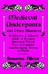 Medieval Underpants and Other Blunders: A Writer's (& Editor's) Guide to Keeping Historical Fiction Free of Common Anachronisms, Errors, & Myths - Susanne Alleyn