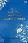 Kalitan, Our Little Alaskan Cousin - Mary F. Nixon-Roulet