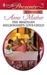 The Brazilian Millionaire's Love Child (Presents) - Anne Mather