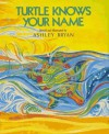 Turtle Knows Your Name - Ashley Bryan