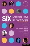 Six Ensemble Plays for Young Actos: East End Tales; The Odyssey; The Playground; Stuff I Buried in a Small Town; Sweetpeter; Wan2tlk? - Fin Kennedy, Hattie Naylor, John Retallack, Kay Adshead, Kevin Fegan, Mike Bartlett