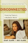 Disconnected: Parenting Teens in a MySpace World - Chap Clark, Dee Clark
