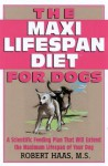 The Maxi Lifespan Diet for Dogs - Robert Haas