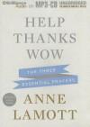 Help, Thanks, Wow: The Three Essential Prayers - Anne Lamott