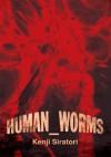 Human Worms - Kenji Siratori