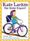 Kate Larkin, the Bone Expert - Lindsey Tate, Diane Palmisciano