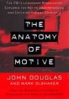 The Anatomy of Motive: The Fbi's Legendary Mindhunter Explores The Key To Understanding And Catching Vi (Lisa Drew Books) - Mark Olshaker