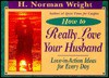 How to Really Love Your Husband: Love-In-Action Ideas for Everyday - H. Norman Wright