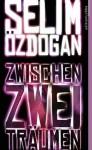 Zwischen zwei Träumen - Selim Özdogan