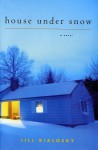 House Under Snow - Jill Bialosky, Sarah Chalfant