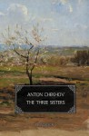The Three Sisters - Anton Chekhov, Max Bollinger