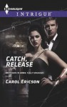 Catch, Release (Brothers in Arms: Fully Engaged) - Carol Ericson