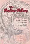 The Shadow Walkers: Jacob Grimm's Mythology Of The Monstrous (Arizona Studies In The Middle Ages And Renaissance) - Tom Shippey