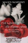 I've loved you in infinite forms (Half-Blood Princess: A Wedding Novella) - Magen McMinimy