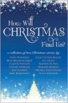 How Will Christmas Find Us - Anita Stansfield, Connie Angeline, K.C. Grant, Michele Paige Holmes, Julie Coulter Bellon, Clair M. Poulson, Jerry Borrowman, Jeri Gilchrist, Mary Ellen Bateman, Susan Aylworth, Betsy Brannon Green, Kenneth M. Page