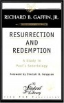 Resurrection and Redemption: A Study in Paul's Soteriology - Richard B. Gaffin Jr.