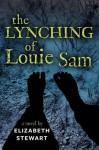 The Lynching of Louie Sam - Elizabeth Stewart
