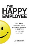 The Happy Employee: 101 Ways for Managers to Attract, Retain, & Inspire the Best and Brightest - Julia McGovern, Susan Shelly