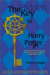 The Hidden Key to Harry Potter: Understanding the Meaning, Genius, and Popularity of Joanne Rowling's Harry Potter Novels - John Granger