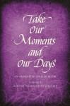 Take Our Moments and Our Days, Volume 2: An Anabaptist Prayer Book Advent through Pentecost - Arthur Paul Boers, Barabara Nelson Gingerich, Eleanor Kreider, John D Rempel, Mary H Schertz