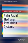 Solar Based Hydrogen Production Systems (SpringerBriefs in Energy) - İbrahim Dinçer, Anand S. Joshi