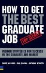 How to Get the Best Graduate Job: Secret Insider Strategies for Success in the Graduate Job Market - David Williams, Phil Brown, Anthony Hesketh
