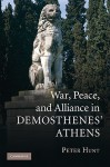 War, Peace, and Alliance in Demosthenes' Athens - Peter Hunt