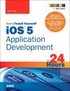 Sams Teach Yourself iOS 5 Application Development in 24 Hours, 3/E - John Ray