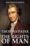 The Rights of Man and Other Works by Thomas Paine (Halcyon Classics) - Thomas Paine