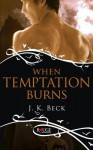When Temptation Burns - J.K. Beck