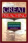 Great Preaching: Practical Advice from Powerful Preachers - E.K. Bailey, Douglas Banister, Ron Martoia, E. Glenn Wagner, Stuart Briscoe, Michael W. Foss, Alistair Begg, Bob Russell, Bill Hybels, Valerie Bell, Gordon MacDonald, Thomas K. Tewell, Crawford W. Loritts Jr., Bryan Crawford Loritts, Michael B. Slaughter