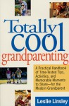 Totally Cool Grandparenting: A Practical Handbook of Tips, Hints, & Activities for the Modern Grandparent - Leslie Linsley