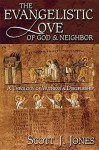 The Evangelistic Love of God and Neighbor: A Theology of Witness and Discipleship - Scott J. Jones