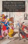 Crime, Prosecution and Social Relations: The Summary Courts of the City of London in the Late Eighteenth Century - Drew D. Gray