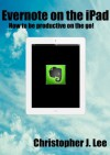 Evernote on the iPad: How to be productive on the go! - Christopher Lee