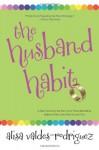 The Husband Habit - Alisa Valdes-Rodriguez, Alisa Valdes
