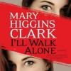 I'll Walk Alone (Audio) - Jan Maxwell, Mary Higgins Clark