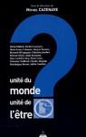 Unité du monde, unité de l'être? - Michel Cazenave, Michel Bitbol, Pierre Lory, Étienne Klein