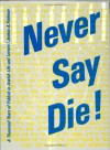 Never Say Die!: A Thousand Years Of Yiddish In Jewish Life And Letters (Contributions To The Sociology Of Language) - Joshua A. Fishman