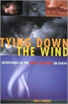 Tying Down the Wind: Adventures in the Worst Weather on Earth - Eric Pinder
