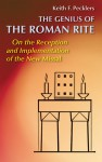 The Genius of Roman Rite: On the Reception and Implementation of the New Missal - Keith F. Pecklers