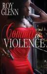 Commit To Violence - Roy Glenn