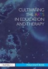 Cultivating the Arts in Education and Therapy - Malcolm Ross