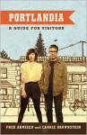 Portlandia: A Guide for Visitors - Fred Armisen, Carrie Brownstein