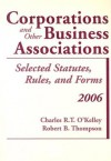 Corporations and Other Business Associations: 2006 Selected Statutes, Rules, And Forms (Statutory Supplement) - Charles R.T. O'Kelley, Robert B. Thompson
