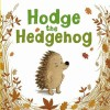 Hodge the Hedgehog - Amy Sparkes, Benji Davies