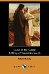 Guns of the Gods: A Story of Yasmini's Youth (Dodo Press) - Talbot Mundy